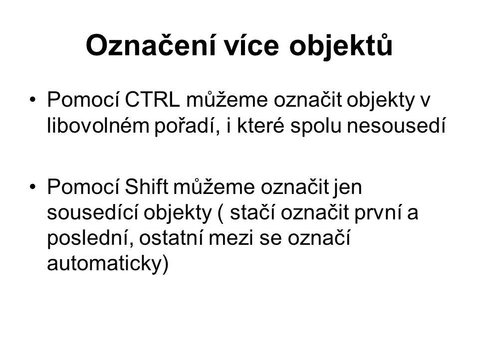 Označení více objektů Pomocí CTRL můžeme označit objekty v libovolném pořadí, i které spolu nesousedí.