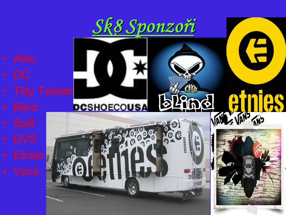Sk8 Sponzoři Adio DC Titty Twister Blind Split DVS Etnies Vans