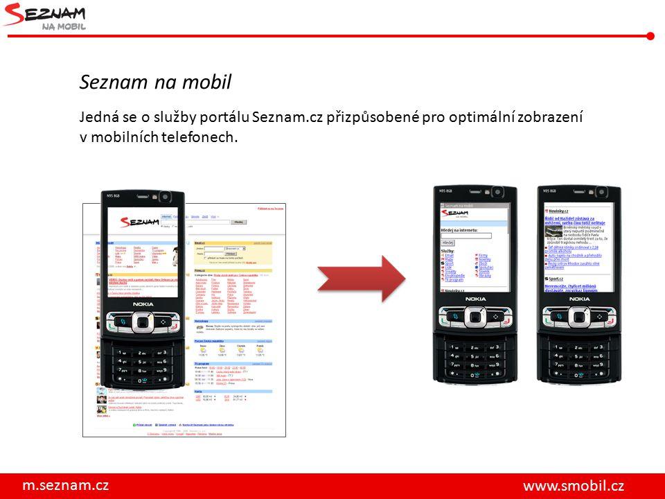 Seznam na mobil Jedná se o služby portálu Seznam.cz přizpůsobené pro optimální zobrazení v mobilních telefonech.