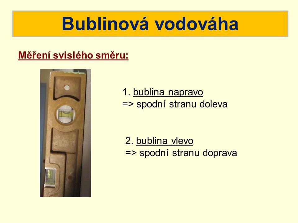 Bublinová vodováha Měření svislého směru: 1. bublina napravo