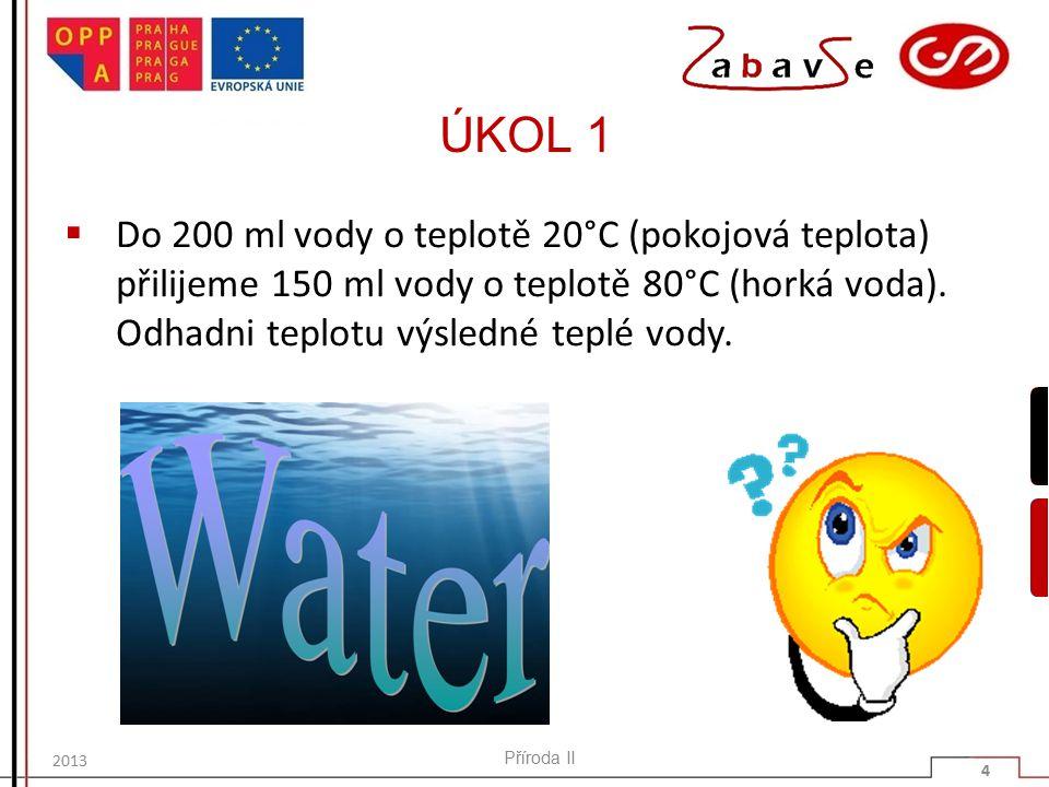 ÚKOL 1 Do 200 ml vody o teplotě 20°C (pokojová teplota) přilijeme 150 ml vody o teplotě 80°C (horká voda). Odhadni teplotu výsledné teplé vody.