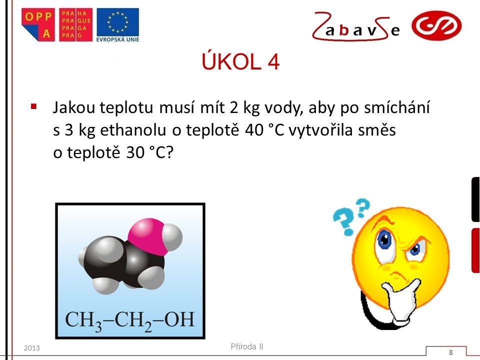 ÚKOL 4 Jakou teplotu musí mít 2 kg vody, aby po smíchání s 3 kg ethanolu o teplotě 40 °C vytvořila směs o teplotě 30 °C