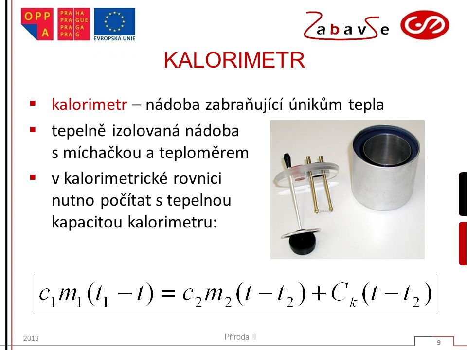 KALORIMETR kalorimetr – nádoba zabraňující únikům tepla