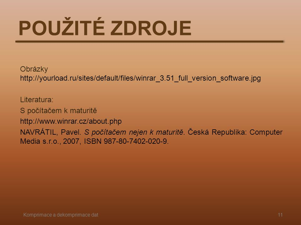 POUŽITÉ ZDROJE Obrázky http://yourload.ru/sites/default/files/winrar_3.51_full_version_software.jpg.
