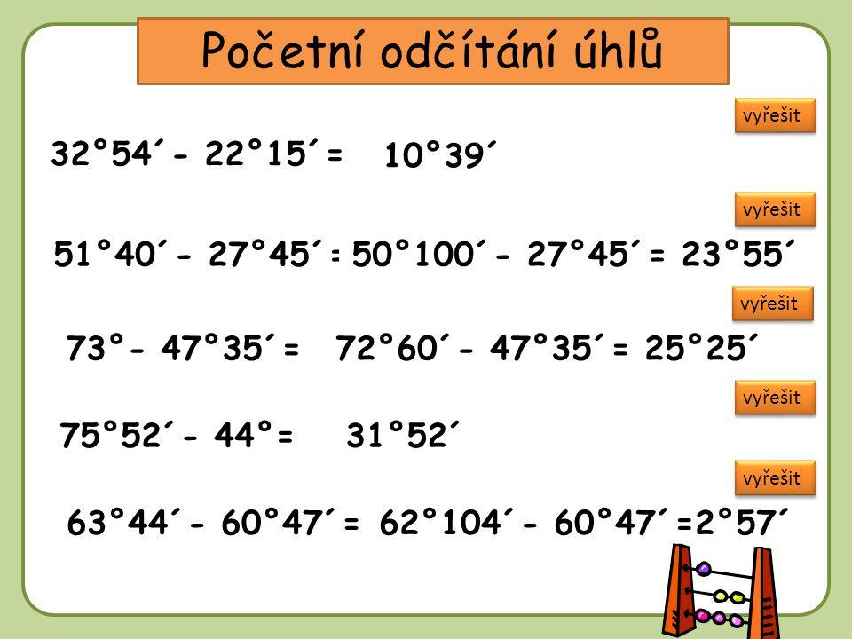 Početní odčítání úhlů 32°54´- 22°15´= 10°39´ 51°40´- 27°45´=