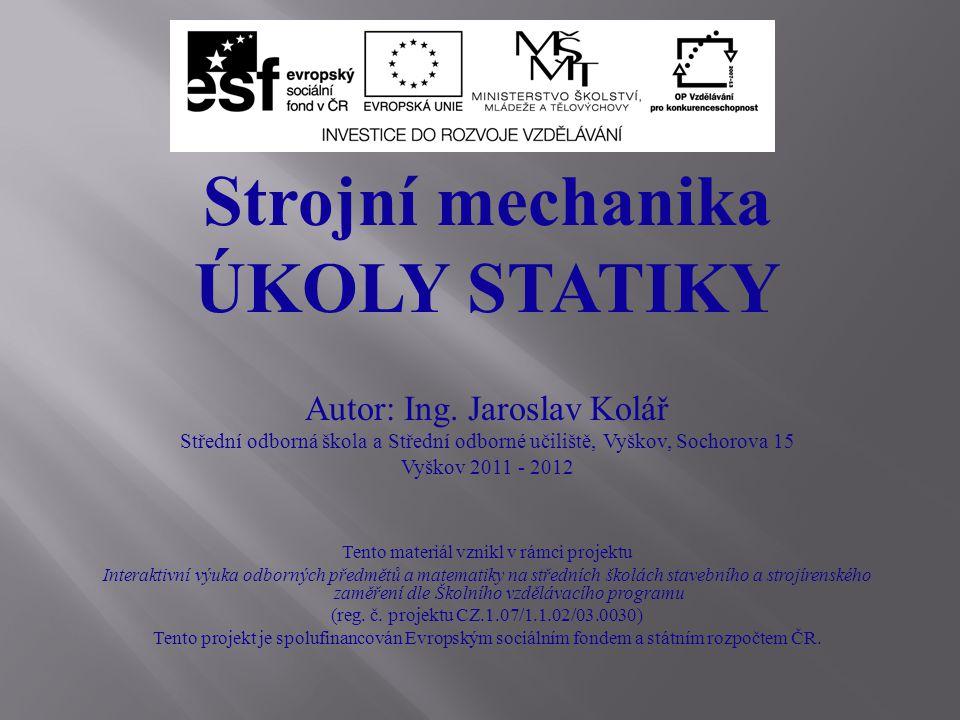 Strojní mechanika ÚKOLY STATIKY Autor: Ing. Jaroslav Kolář