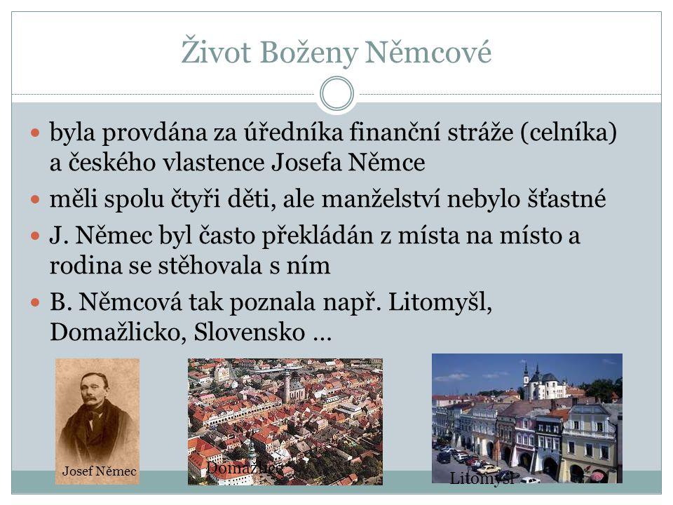Život Boženy Němcové byla provdána za úředníka finanční stráže (celníka) a českého vlastence Josefa Němce.