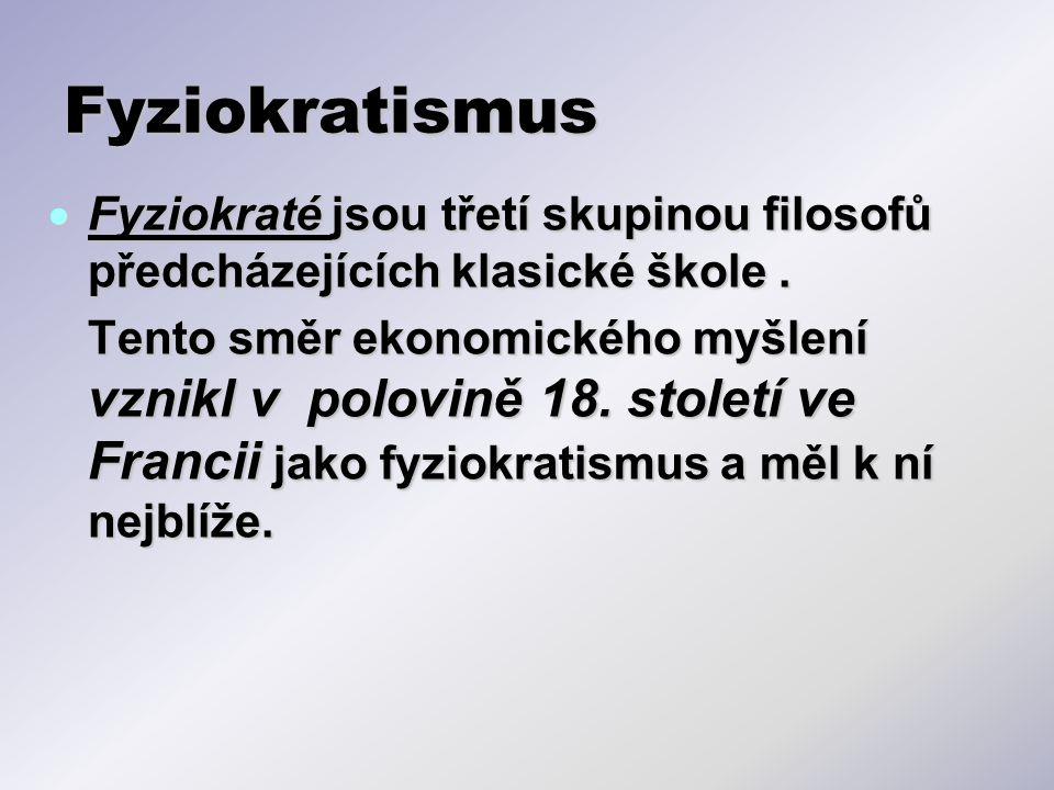 Fyziokratismus Fyziokraté jsou třetí skupinou filosofů předcházejících klasické škole .