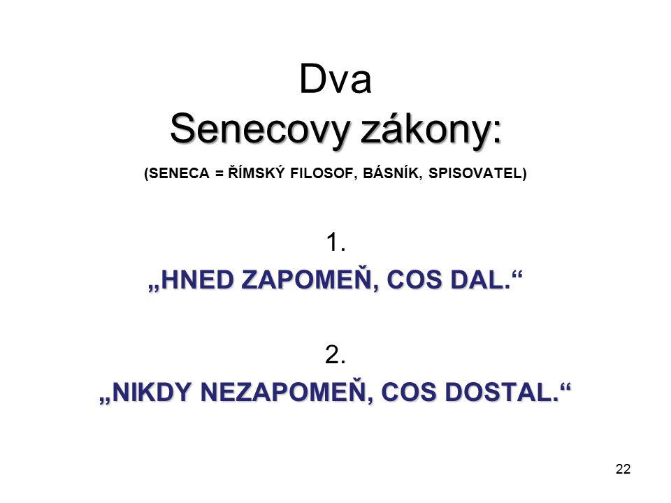 """Dva Senecovy zákony: 1. """"HNED ZAPOMEŇ, COS DAL. 2."""