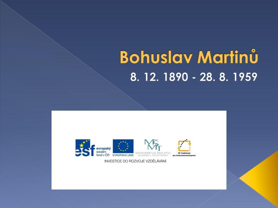 Bohuslav Martinů 8. 12. 1890 - 28. 8. 1959