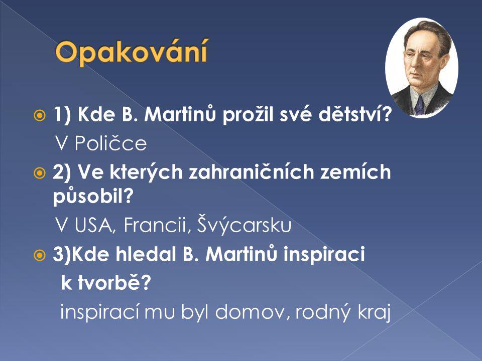 Opakování 1) Kde B. Martinů prožil své dětství V Poličce