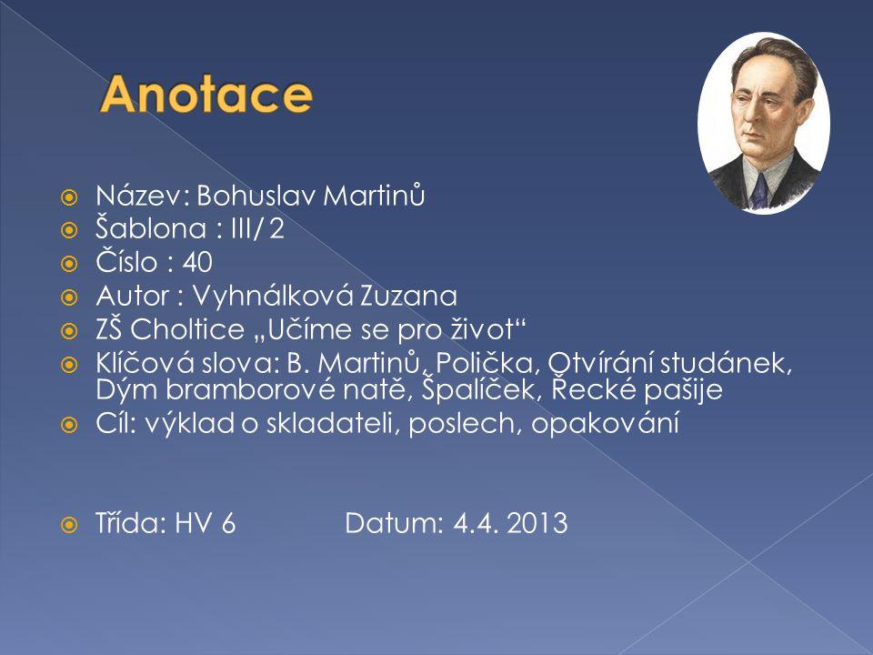 Anotace Název: Bohuslav Martinů Šablona : III/ 2 Číslo : 40