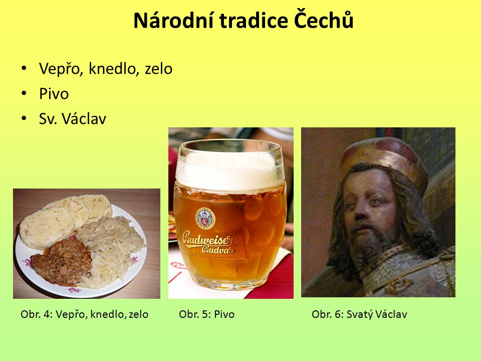 Národní tradice Čechů Vepřo, knedlo, zelo Pivo Sv. Václav