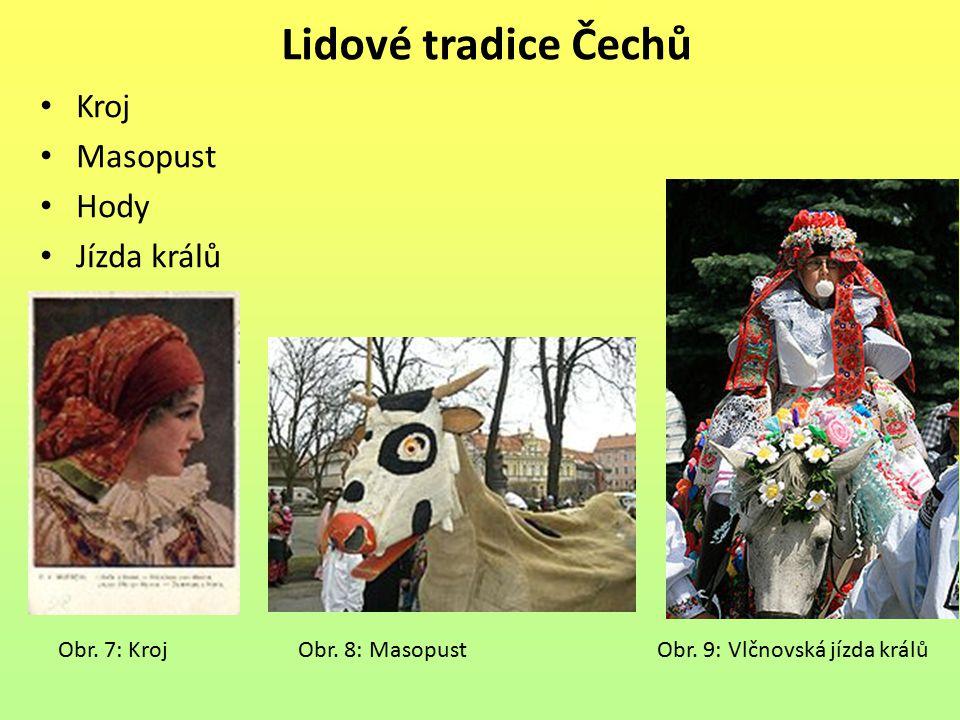 Lidové tradice Čechů Kroj Masopust Hody Jízda králů