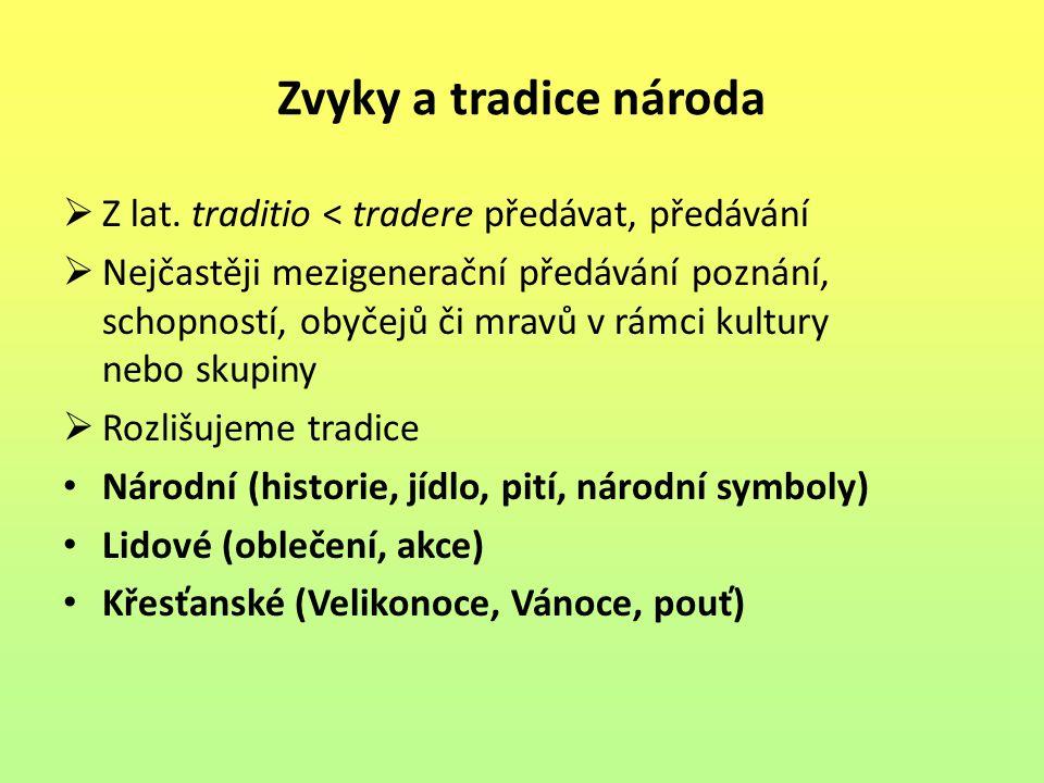 Zvyky a tradice národa Z lat. traditio < tradere předávat, předávání.