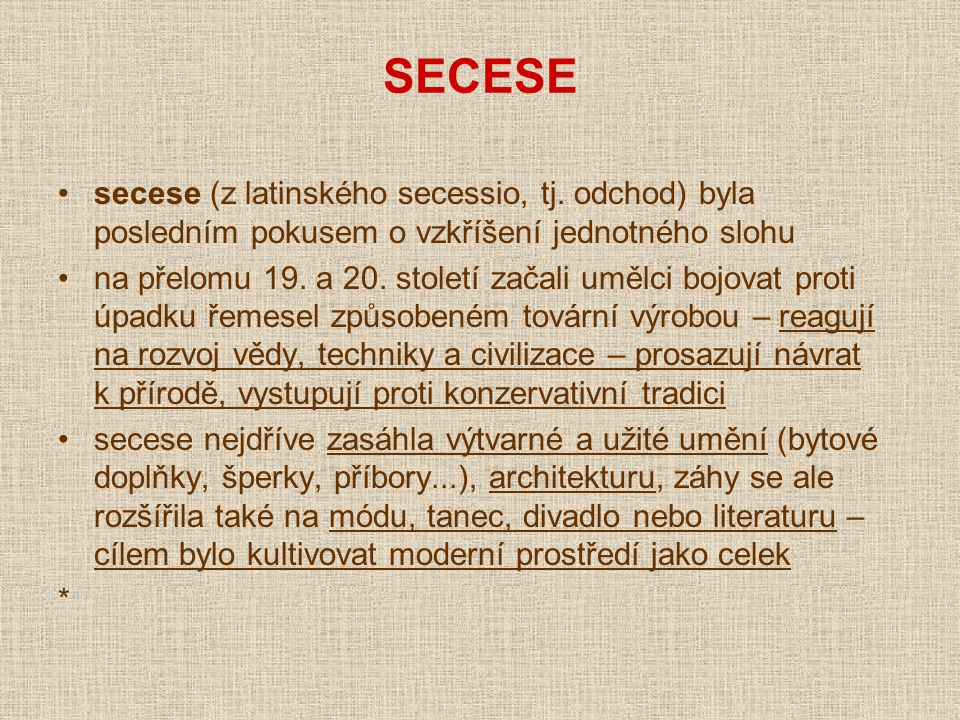 SECESE secese (z latinského secessio, tj. odchod) byla posledním pokusem o vzkříšení jednotného slohu.