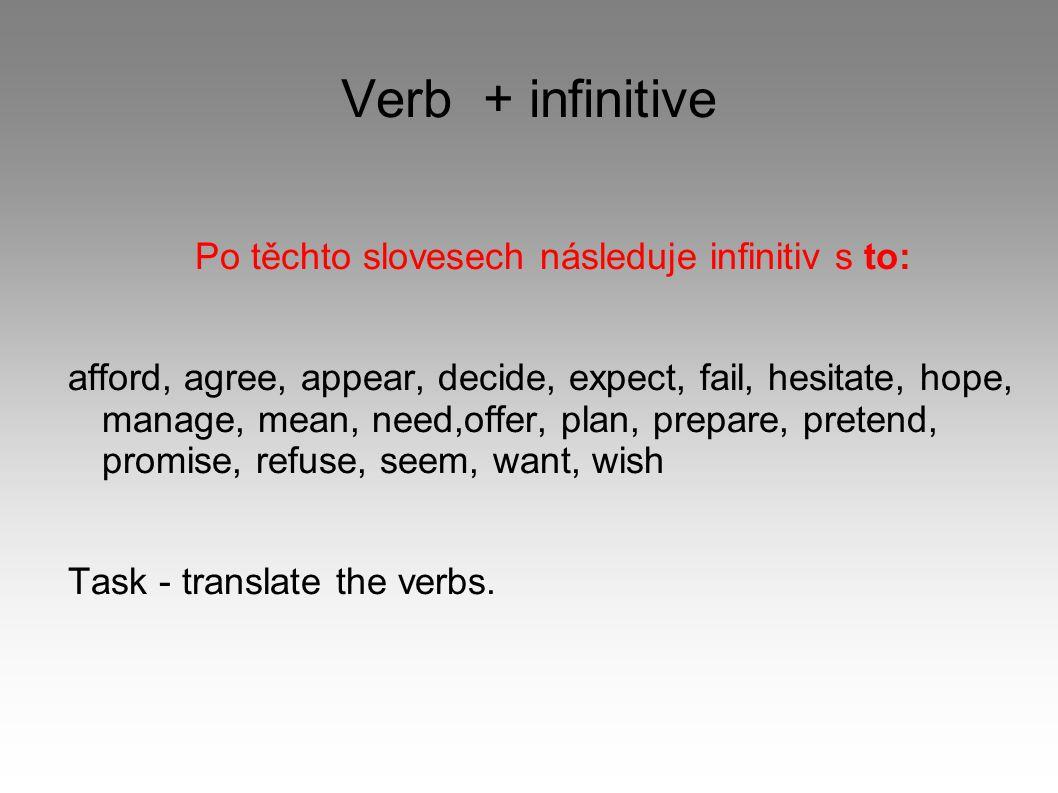 Po těchto slovesech následuje infinitiv s to: