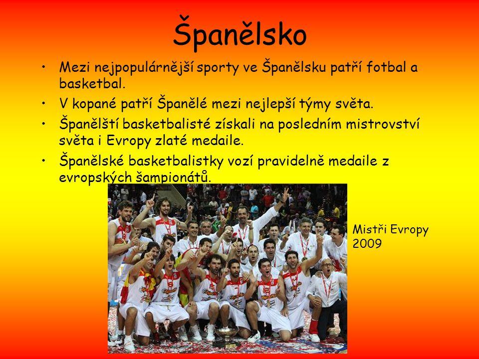 Španělsko Mezi nejpopulárnější sporty ve Španělsku patří fotbal a basketbal. V kopané patří Španělé mezi nejlepší týmy světa.