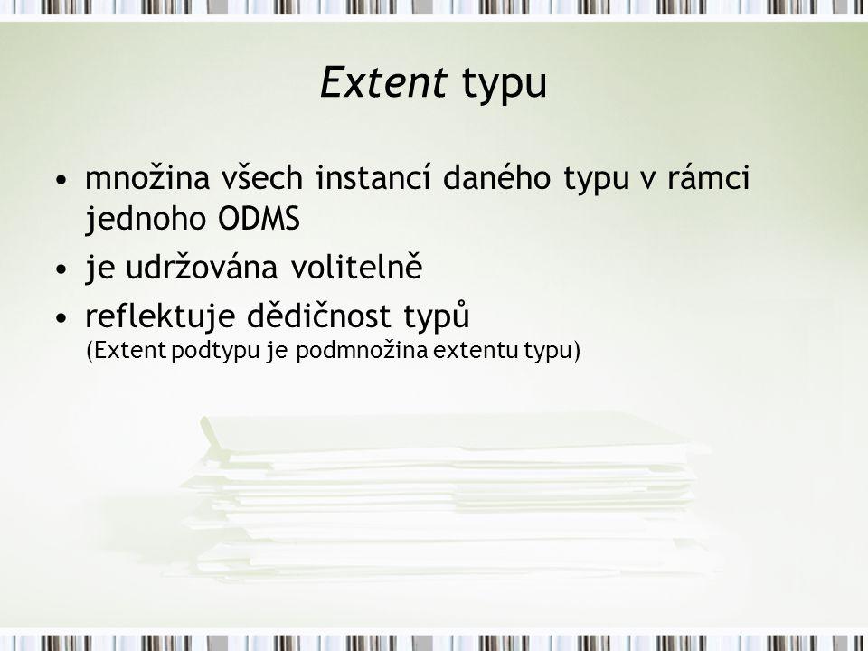 Extent typu množina všech instancí daného typu v rámci jednoho ODMS
