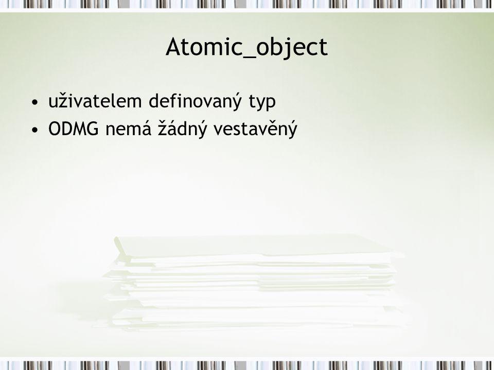 Atomic_object uživatelem definovaný typ ODMG nemá žádný vestavěný