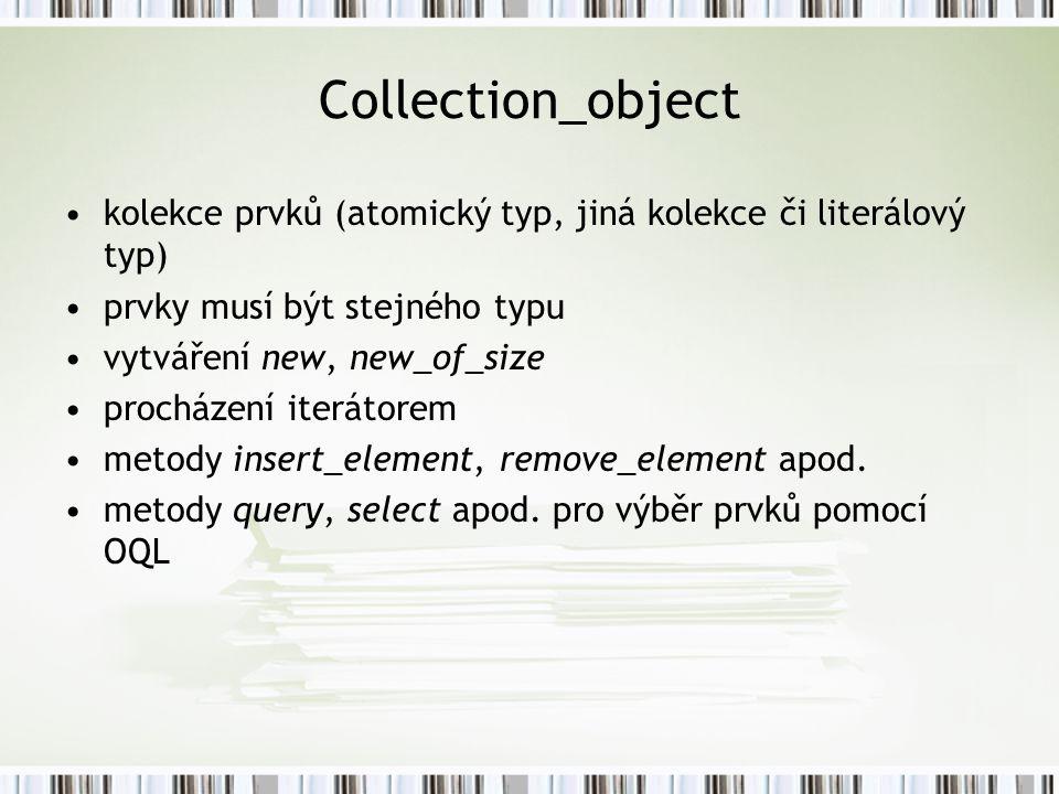 Collection_object kolekce prvků (atomický typ, jiná kolekce či literálový typ) prvky musí být stejného typu.