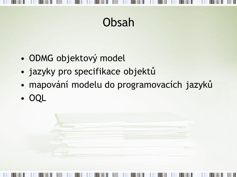 Obsah ODMG objektový model jazyky pro specifikace objektů