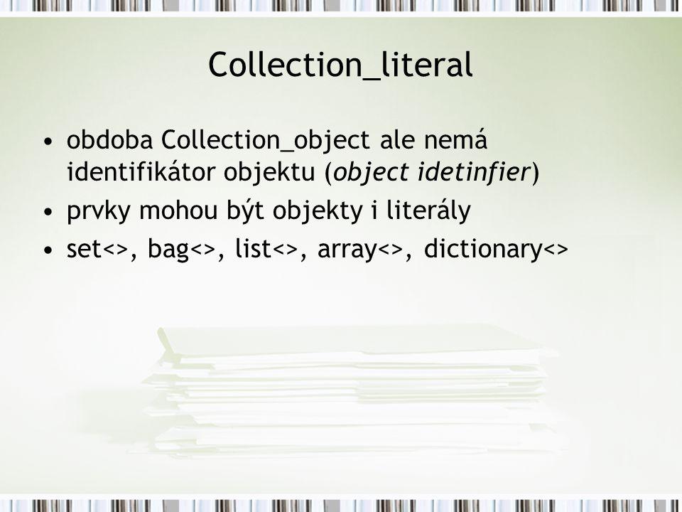 Collection_literal obdoba Collection_object ale nemá identifikátor objektu (object idetinfier) prvky mohou být objekty i literály.
