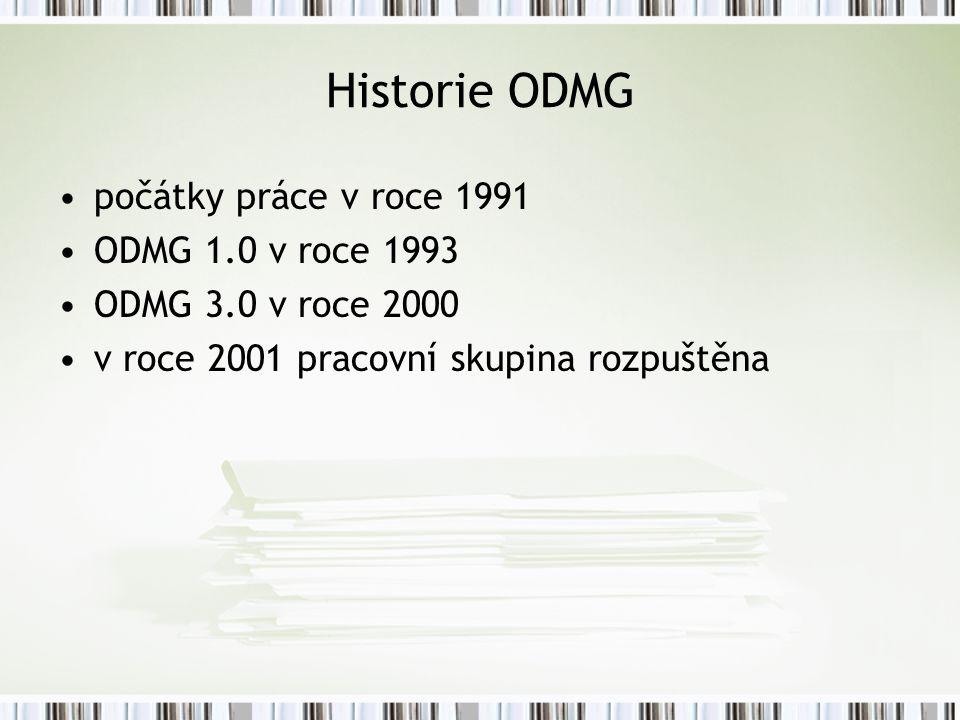 Historie ODMG počátky práce v roce 1991 ODMG 1.0 v roce 1993