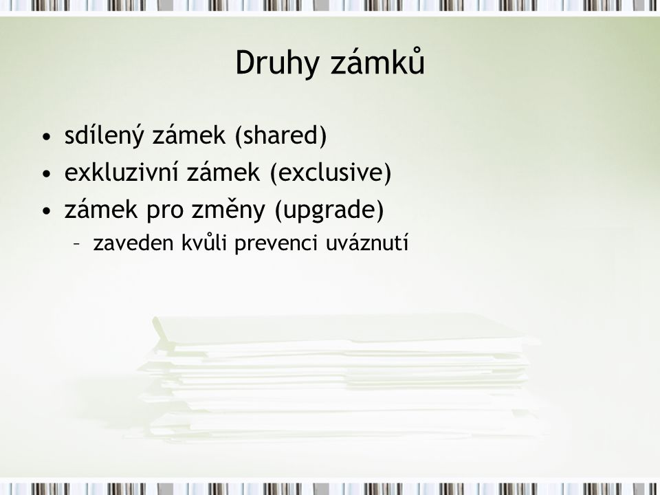 Druhy zámků sdílený zámek (shared) exkluzivní zámek (exclusive)