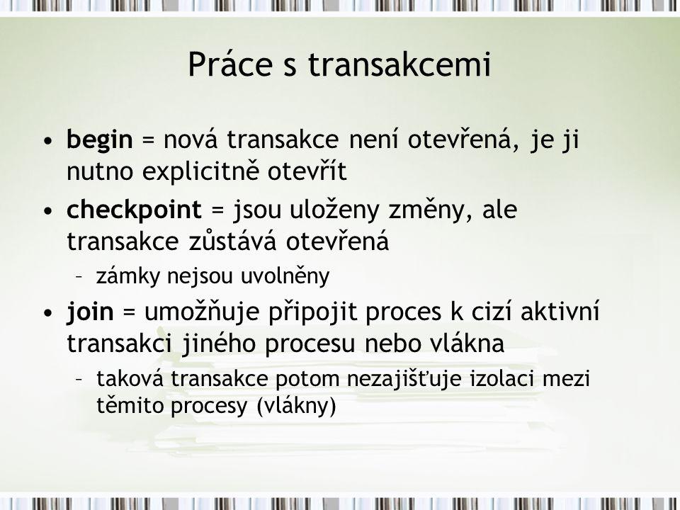 Práce s transakcemi begin = nová transakce není otevřená, je ji nutno explicitně otevřít.