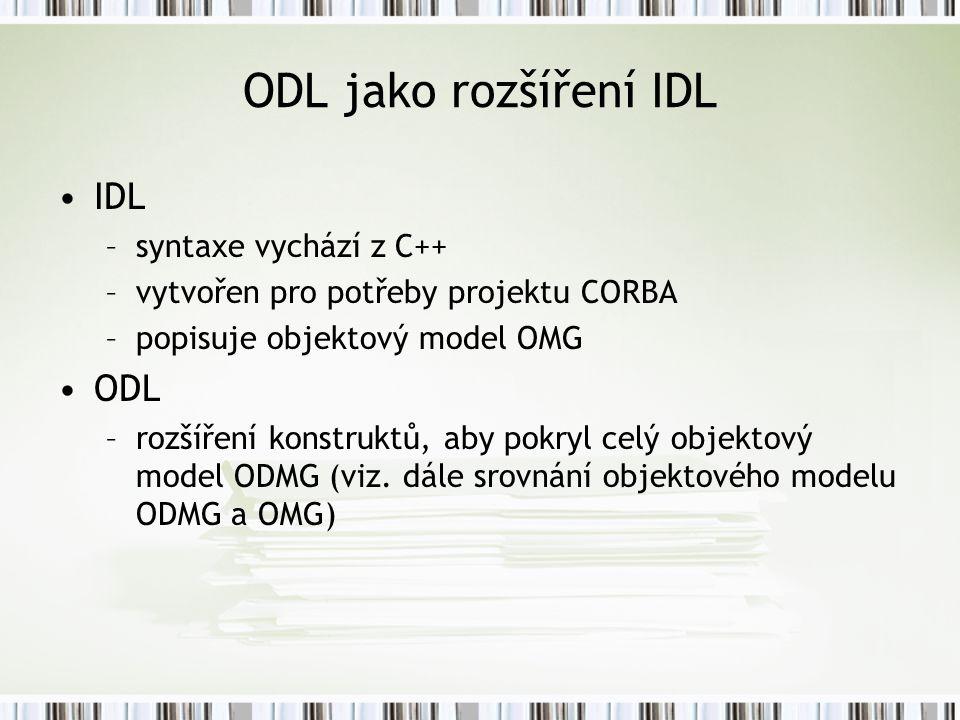 ODL jako rozšíření IDL IDL ODL syntaxe vychází z C++