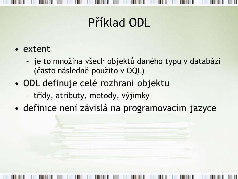 Příklad ODL extent ODL definuje celé rozhraní objektu