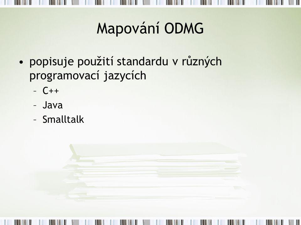Mapování ODMG popisuje použití standardu v různých programovací jazycích C++ Java Smalltalk