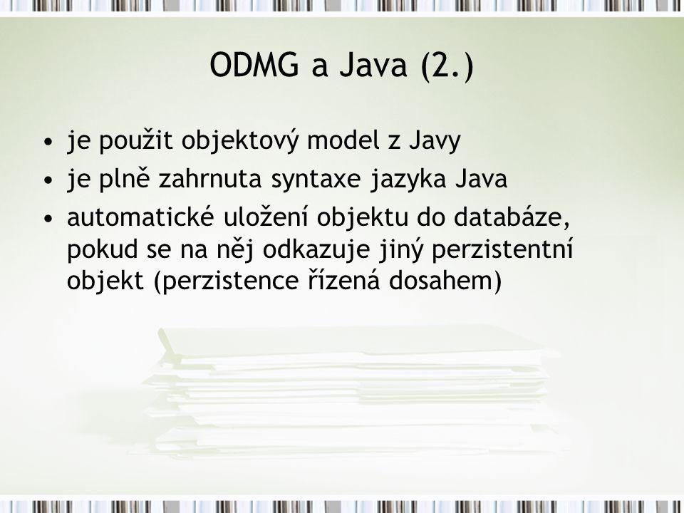 ODMG a Java (2.) je použit objektový model z Javy