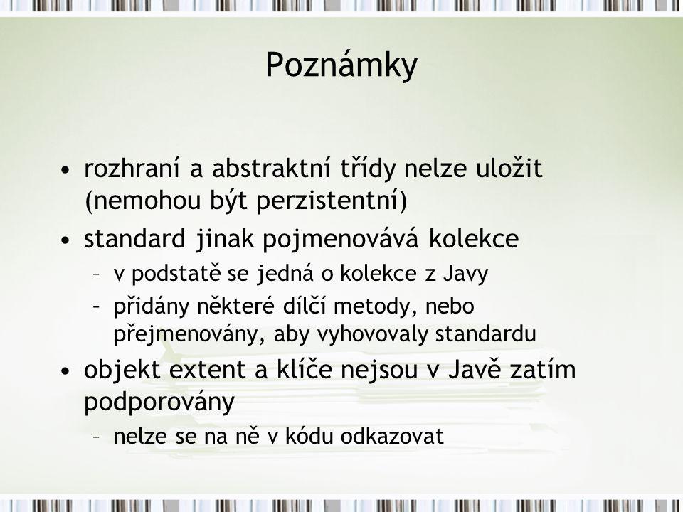 Poznámky rozhraní a abstraktní třídy nelze uložit (nemohou být perzistentní) standard jinak pojmenovává kolekce.