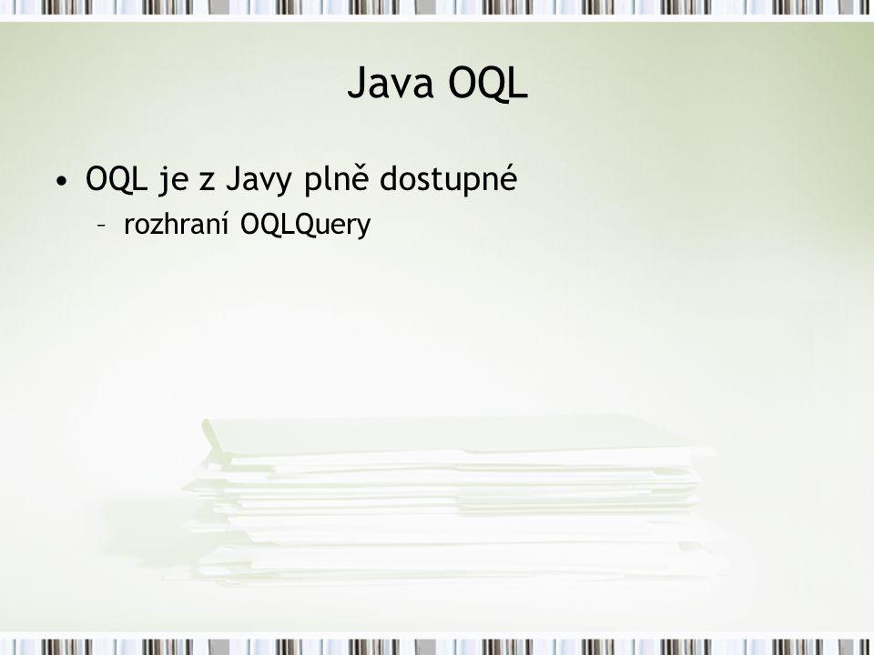 Java OQL OQL je z Javy plně dostupné rozhraní OQLQuery