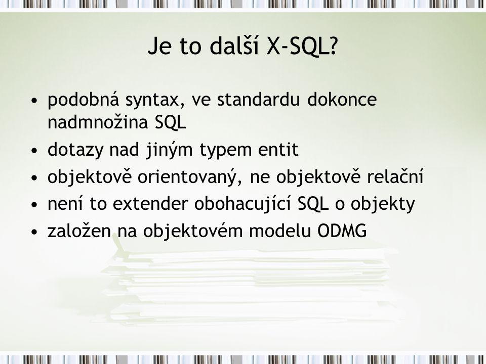 Je to další X-SQL podobná syntax, ve standardu dokonce nadmnožina SQL
