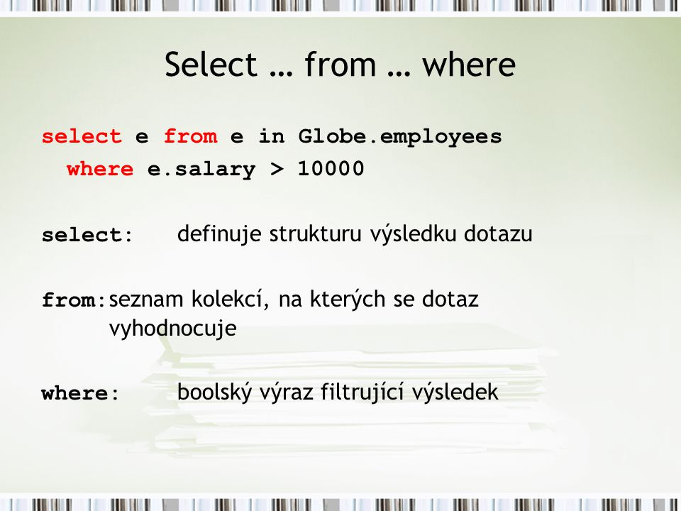 Select … from … where select e from e in Globe.employees