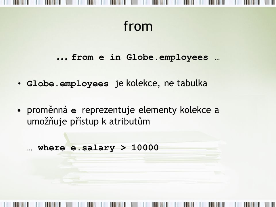 ... from e in Globe.employees …