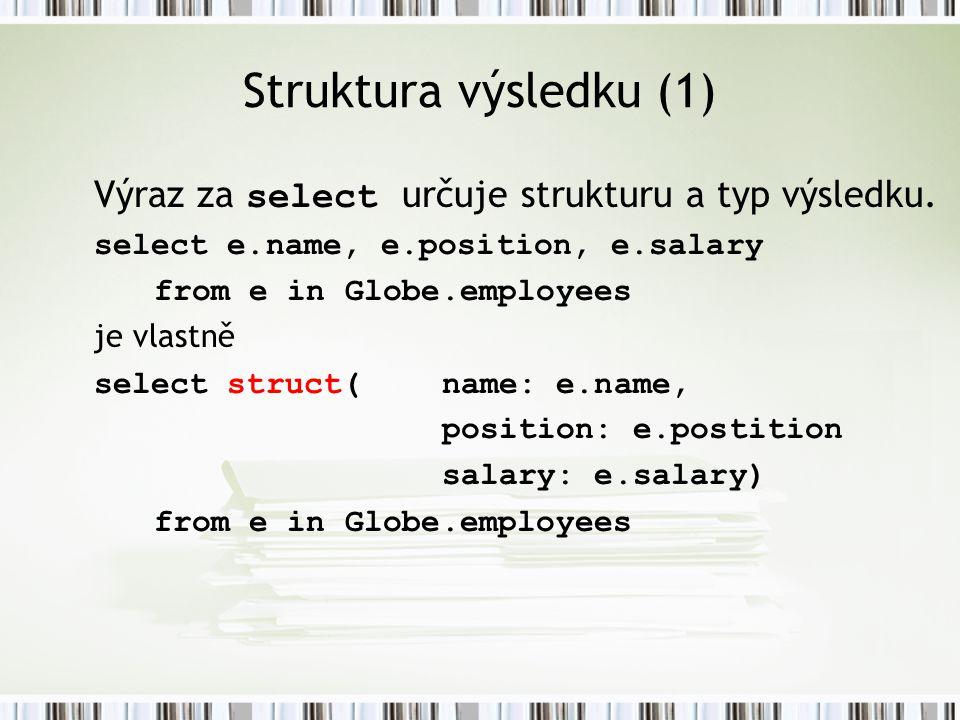 Struktura výsledku (1) Výraz za select určuje strukturu a typ výsledku. select e.name, e.position, e.salary.