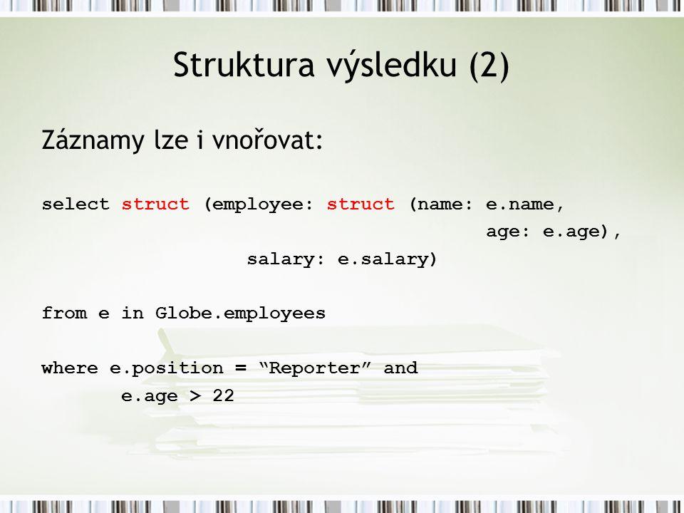 Struktura výsledku (2) Záznamy lze i vnořovat: