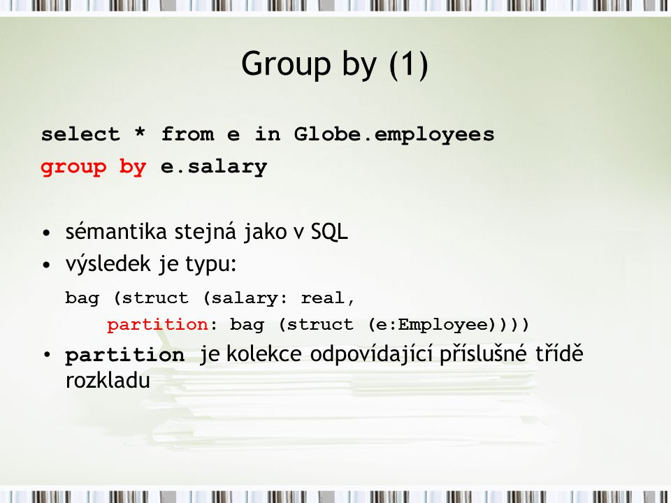 Group by (1) select * from e in Globe.employees group by e.salary
