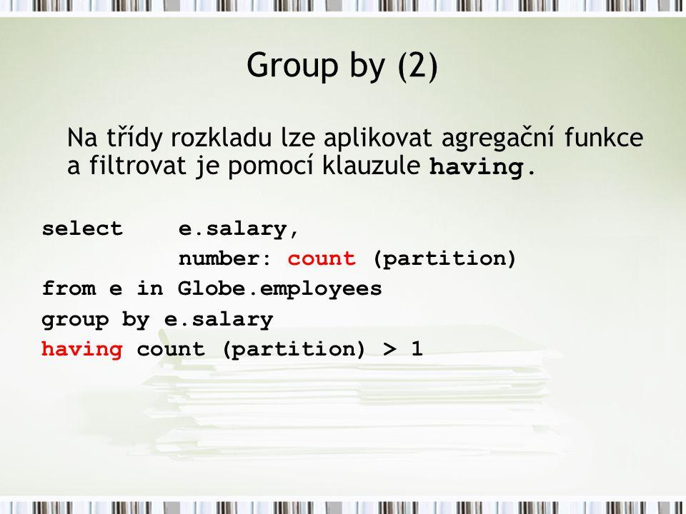 Group by (2) Na třídy rozkladu lze aplikovat agregační funkce a filtrovat je pomocí klauzule having.