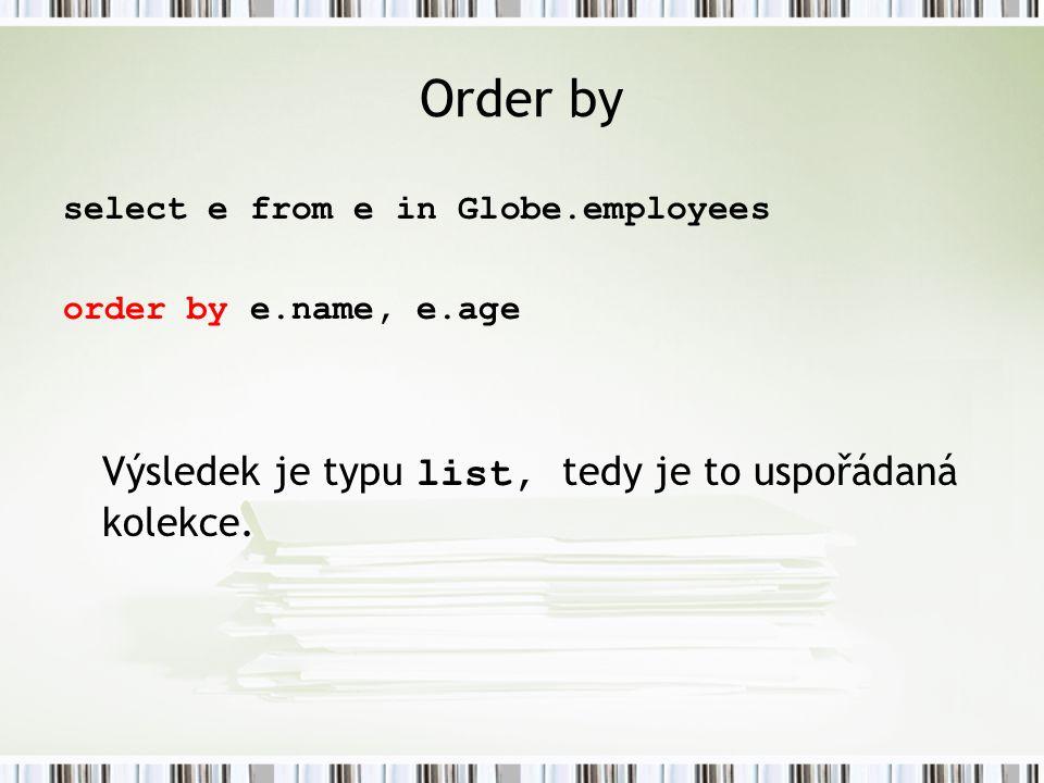 Order by Výsledek je typu list, tedy je to uspořádaná kolekce.