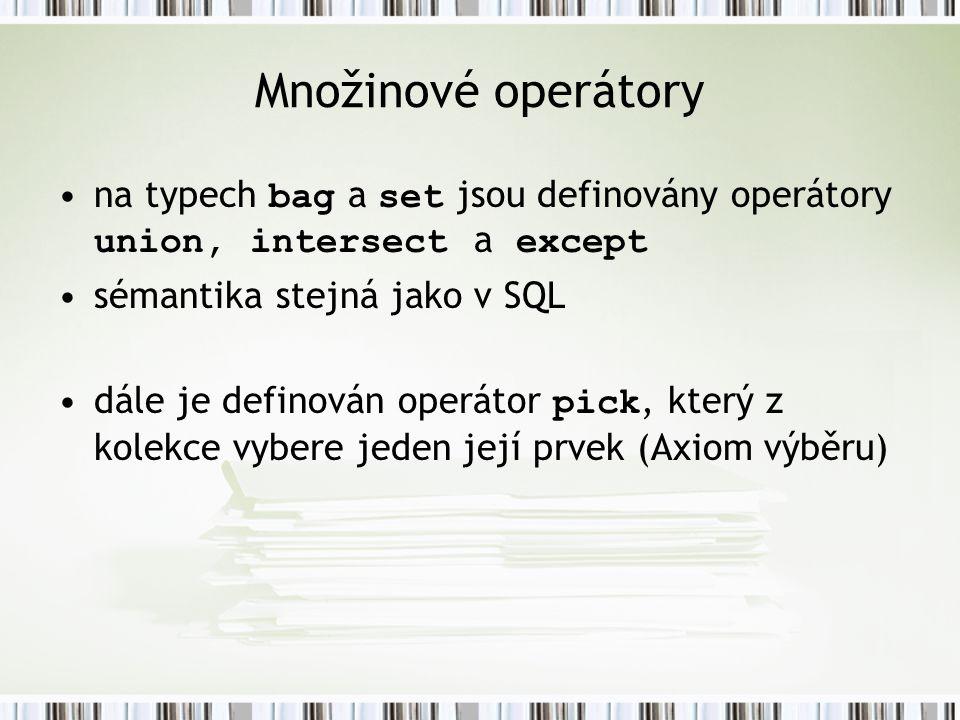 Množinové operátory na typech bag a set jsou definovány operátory union, intersect a except. sémantika stejná jako v SQL.