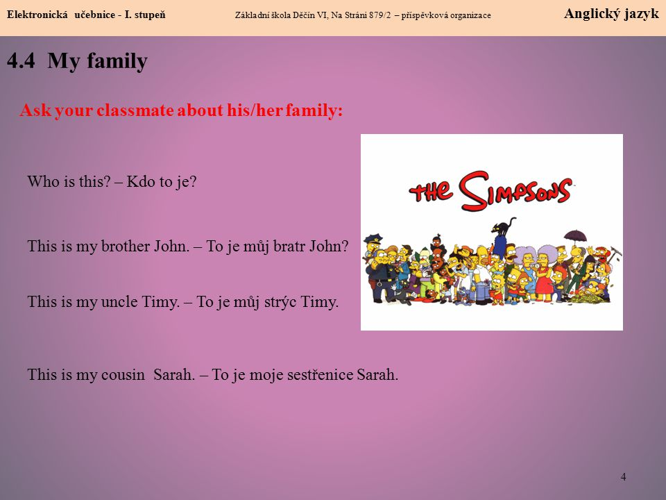 4.4 My family Ask your classmate about his/her family: