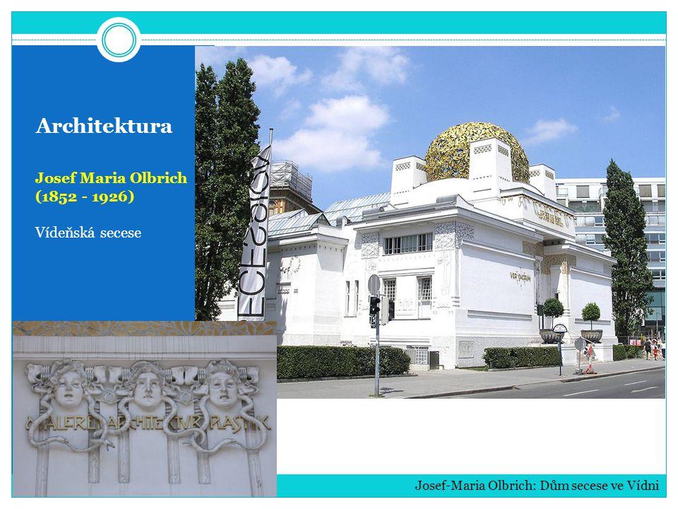 Architektura Josef Maria Olbrich (1852 - 1926) Vídeňská secese