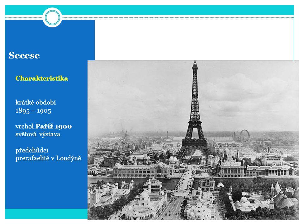 Secese Charakteristika krátké období 1895 – 1905 vrchol Paříž 1900