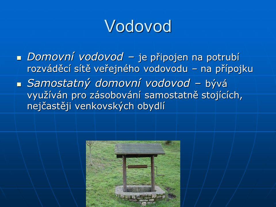 Vodovod Domovní vodovod – je připojen na potrubí rozváděcí sítě veřejného vodovodu – na přípojku.