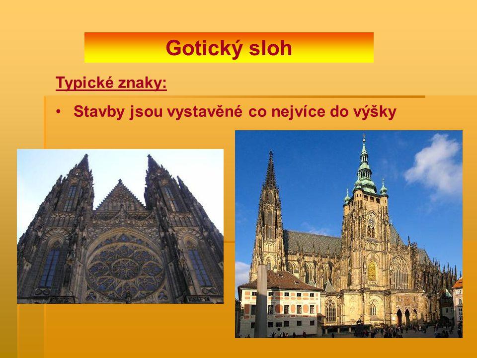 Gotický sloh Typické znaky: Stavby jsou vystavěné co nejvíce do výšky